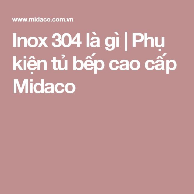 Inox 304 là gì | Phụ kiện tủ bếp cao cấp Midaco