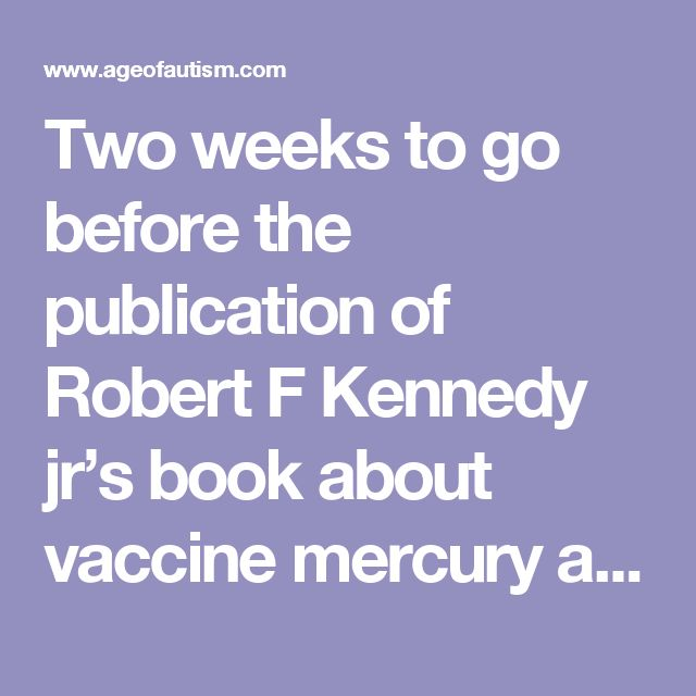 Two weeks to go before the publication of Robert F Kennedy jr's book about vaccine mercury and we all know where we are headed: the same place as last year when Jenny McCarthy was given a job on 'The View' and Katie Couric scheduled a program in which the safety of HPV vaccines were questioned: the unspontaneous howls of pain are starting. It does not matter that the book is apparently couched in the most diplomatic language or that its claims have been diluted, it will be too much for the…