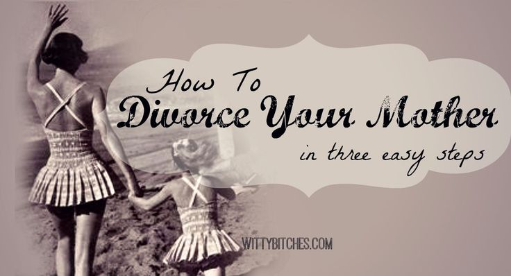 how to divorce your mother in three easy steps