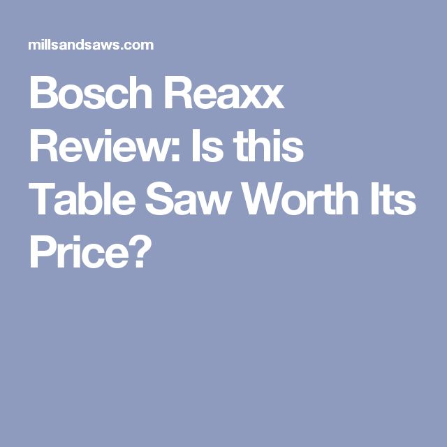 Bosch Reaxx Review: Is this Table Saw Worth Its Price?