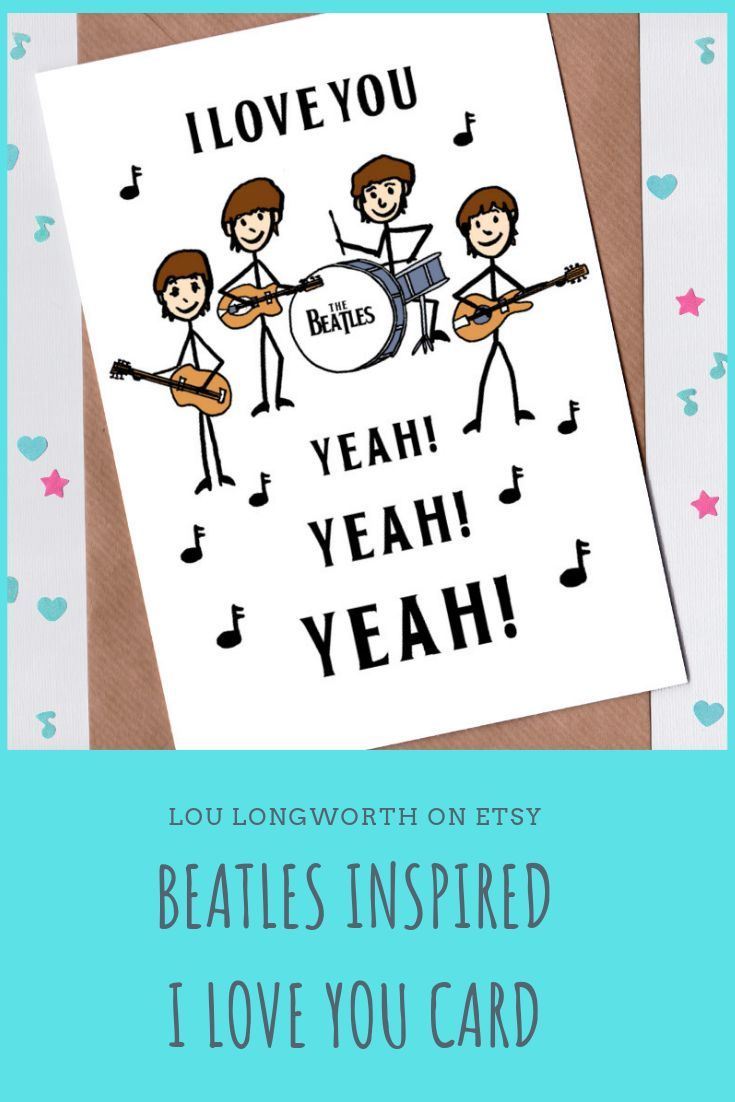 Inspired By The Fab Four This Beatles Card Is A Fun Way To Say I Love You To Someone Special Thebe Birthday Card Sayings Birthday Card Design Birthday Cards