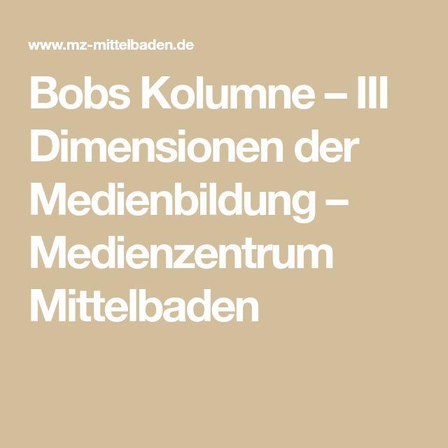 Bobs Kolumne – III Dimensionen der Medienbildung – Medienzentrum Mittelbaden