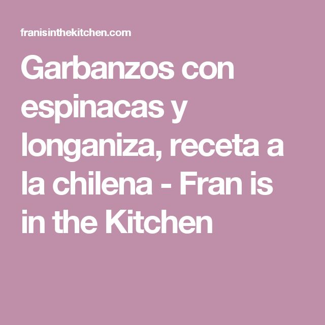 Garbanzos con espinacas y longaniza, receta a la chilena - Fran is in the Kitchen
