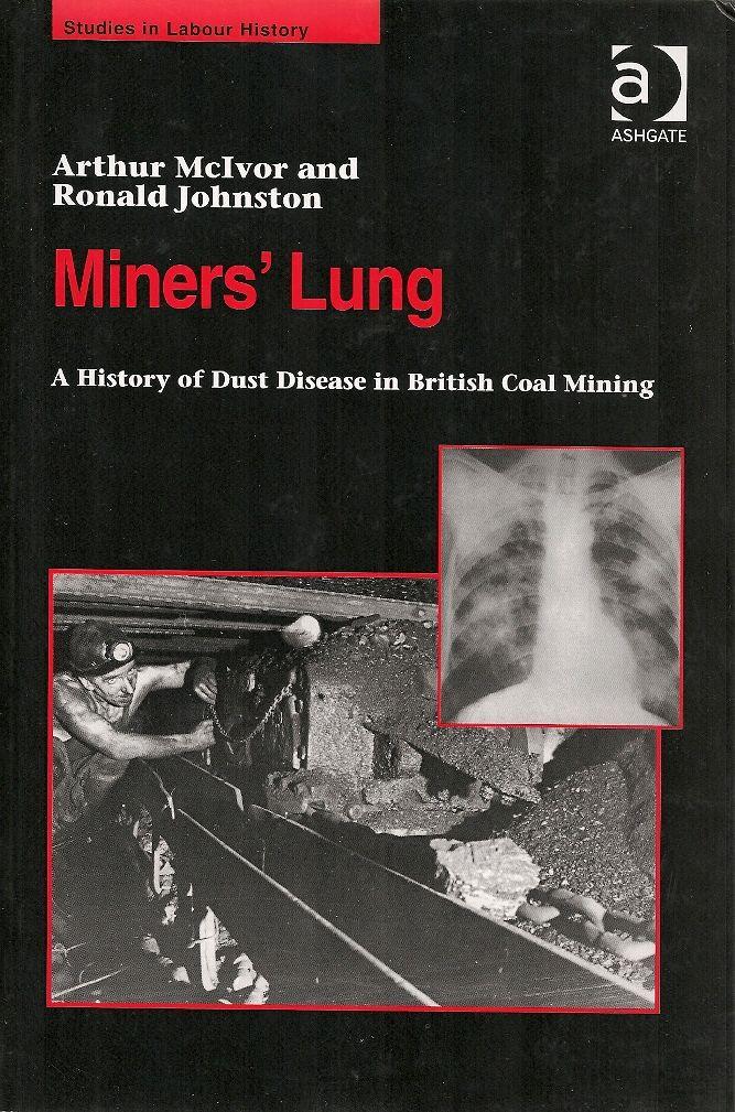 MCIVOR, Arthur; JOHNSTON, Ronald. Miners' lung: a history of dust disease in British coal mining. Aldershot: Ashgate, 2007. xviii, 355 p. (Studies in labour history (Ashgate (Firm)). Inclui bibliografia e índice; il.; 24cm. ISBN 0754636739.  Palavras-chave: MINEIROS/Saúde e higiene; SEGURANCA NAS MINAS; MINEIROS DE CARVAO/Saúde e higiene.  CDU 622.8 / M478m / 2007