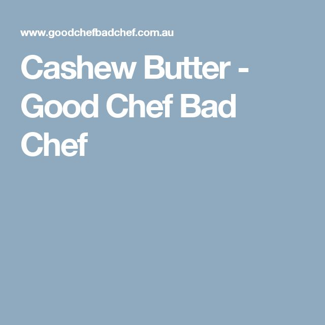 Cashew Butter - Good Chef Bad Chef