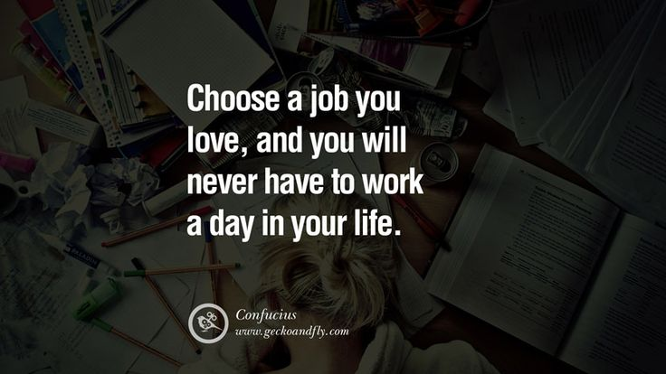Choose a job you love, and you will never have to work a day in your life. – Confucius 20 Inspirational Quotes about Life Sayings, Love and Happiness [ Part 1 ]