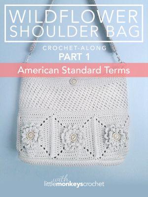 Wildflower Shoulder Bag CAL (Part 1 of 3) - American Standard Terms | Free Crochet Purse Pattern by Little Monkeys Crochet