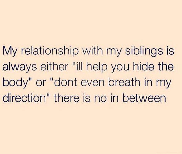 My relationship with my siblings.  - 16 grappige en cheesy quotes die je vandaag kan gebruiken voor Nationale broers- en zussendag - Nieuws - Lifestyle