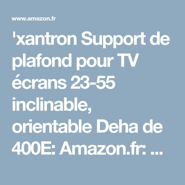 'xantron Support de plafond pour TV écrans 23-55 inclinable, orientable Deha de 400E: Amazon.fr: High-tech