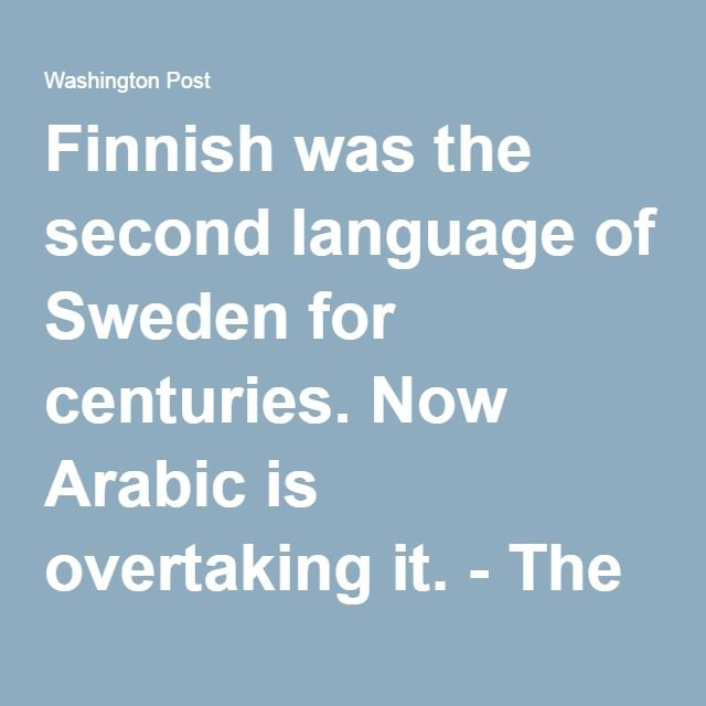 Finnish was the second language of Sweden for centuries. Now Arabic is overtaking it. - The Washington Post