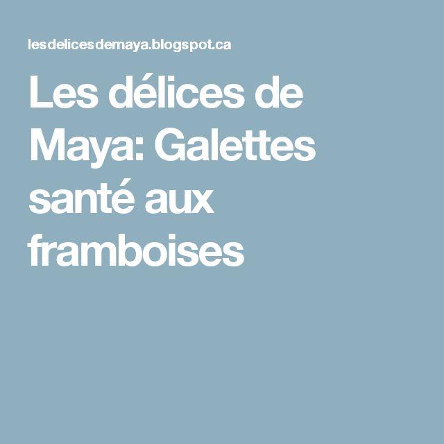 Les délices de Maya: Galettes santé aux framboises