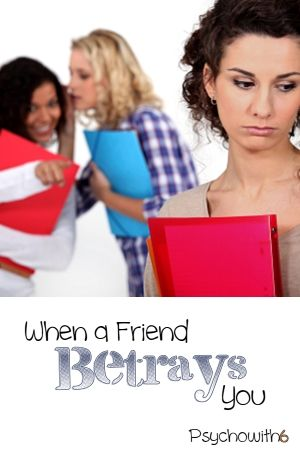 When a Friend Betrays You - Psychowith6 | What to stop doing and what to start doing when you've been devastated by a friend.