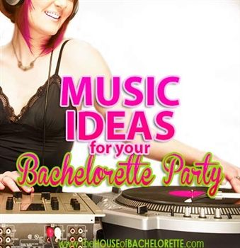 Music Ideas for your Bachelorette Party