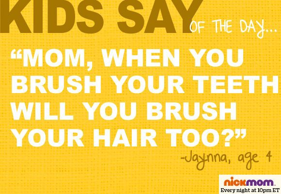 """Brush Your Teeth Quotes: Kids Say Of The Day: """"Mom, When You Brush Your Teeth Will"""