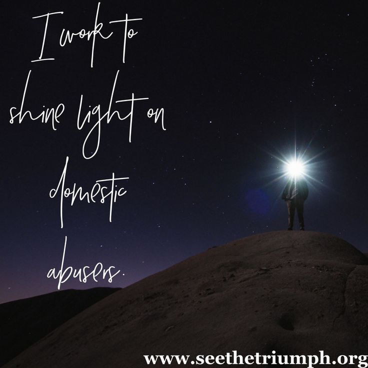 """I work to shine light on domestic abusers."" ~ Domestic Violence Survivor"
