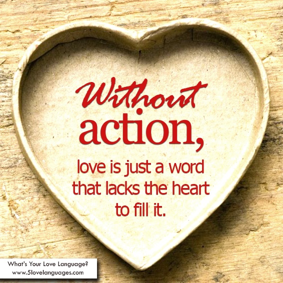 Without Action Love Is Just A Word That Lacks The Heart To Fill It
