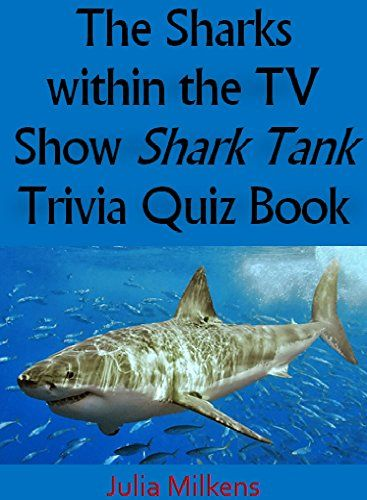 The Sharks within the TV Show Shark Tank: Trivia Quiz Book Kindle Edition