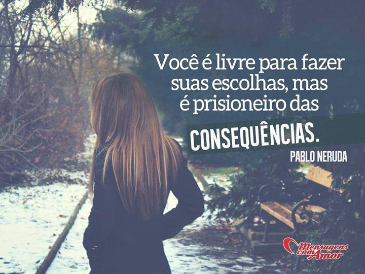 Você é livre para fazer suas escolhas, mas é prisioneiro das consequências. #livre #escolha #prisao #prisioneiro #consequencia #vida