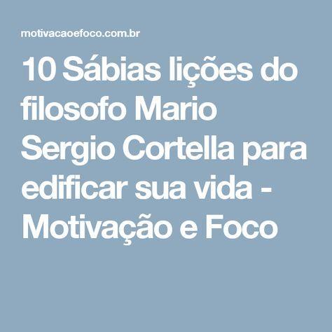 10 Sábias lições do filosofo Mario Sergio Cortella para edificar sua vida - Motivação e Foco