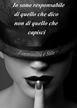 io sono responsabile di quello che dico non di quello che capisci. / I am responsible for what I say not for what you understand