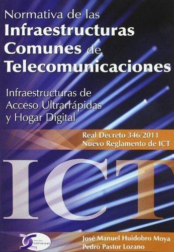 Normativa de las infraestructuras comunes de telecomunicaciones infraestructuras de acceso ultrarrápidas y hogar digital: Real Decreto 346/2011, nuevo Reglamento de ICT. Huidobro, José Manuel . Consulta disponibilidad en: http://biblos.uam.es/uhtbin/cgisirsi/x/0/0/57/5/0?searchdata1=984876{CKEY}&searchfield1=GENERAL^SUBJECT^GENERAL^^&user_id=WEBSERVER