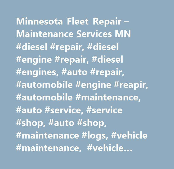 Minnesota Fleet Repair – Maintenance Services MN #diesel #repair, #diesel #engine #repair, #diesel #engines, #auto #repair, #automobile #engine #reapir, #automobile #maintenance, #auto #service, #service #shop, #auto #shop, #maintenance #logs, #vehicle #maintenance, #vehicle #repair, #vehicle #repair #and #maintenance. #engine #repair #st #paul, #engine #repair #minneapolis, #fllet #repair, #fleet #service, #fleet #service #repair…