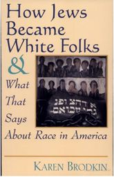 How Jews Became White Folks: And What That Says About Race in America