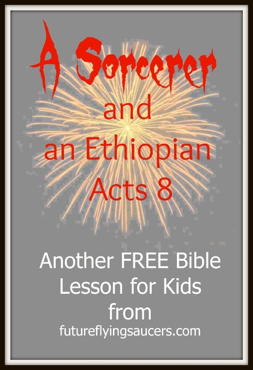 A Sorcerer and an Ethiopian ~ Acts 8 Another FREE Bible Lesson from futureflyingsaucers.com ~ What do a Sorcerer and an Ethiopian have in common? Plus FREE printable!
