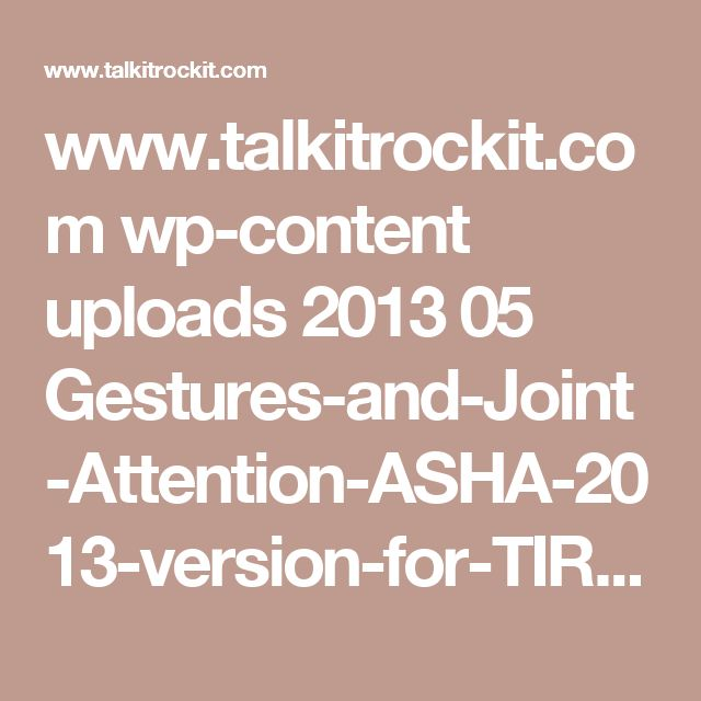 www.talkitrockit.com wp-content uploads 2013 05 Gestures-and-Joint-Attention-ASHA-2013-version-for-TIRI-website.pdf