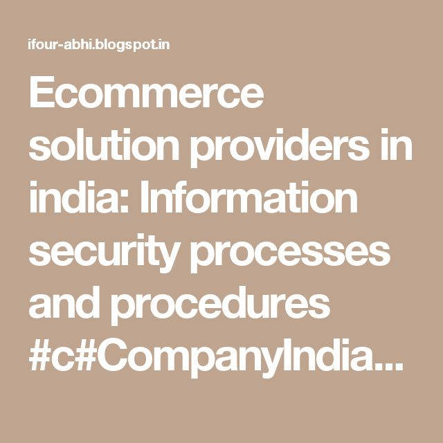 Ecommerce solution providers in india: Information security processes and procedures #c#CompanyIndia #WebDevelopmentCompanyIndia #ApplicationDevelopmentCompanyIndia