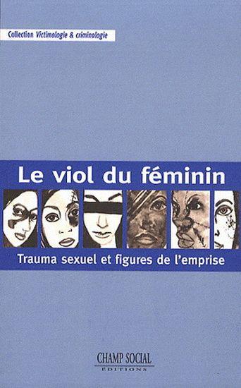 Cet ouvrage interroge les notion de trauma et d'emprise, par le biais d'une de ces composantes, la criminalité sexuelle.