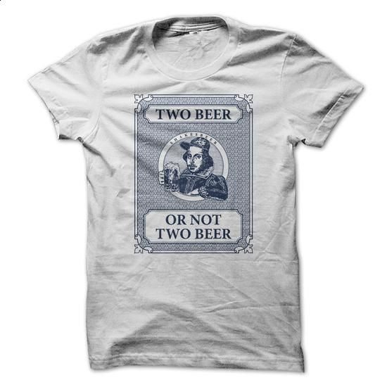 Two Beer or Not Two Beer - #t shirts online #black sweatshirt. CHECK PRICE => https://www.sunfrog.com/Drinking/Two-Beer-or-Not-Two-Beer.html?60505