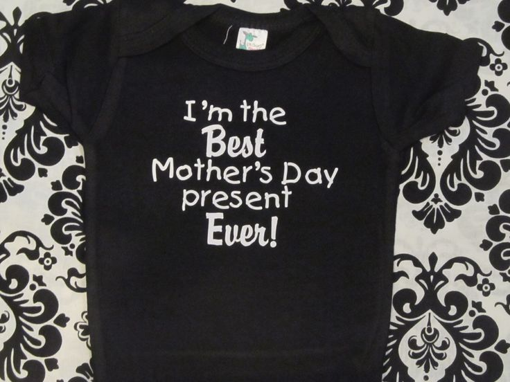 I'm the Best Mother's Day present Ever funny kids one piece bodysuit onsie for baby- any size by Ilove2sparkle on Etsy https://www.etsy.com/listing/220569114/im-the-best-mothers-day-present-ever