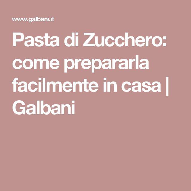 Pasta di Zucchero: come prepararla facilmente in casa   Galbani
