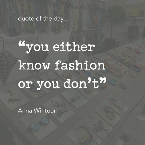 "Quote of the day... ""you either know fashion or you don't"" Anna Wintour One Button Inspirational Quote #onebutton #hemandedge #inspiration #beinspired.  Find all One Button jewellery and accessories at www.theonebuttonshop.com"