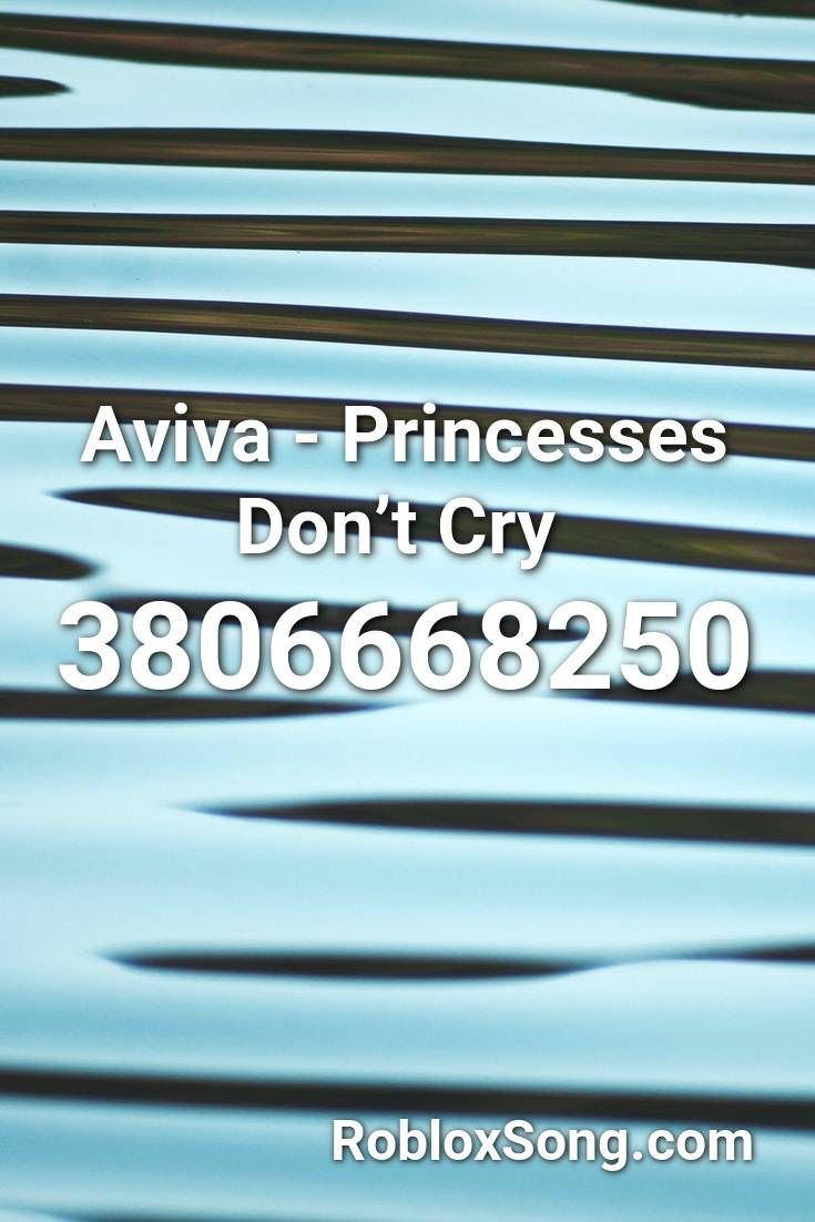 Aviva Princesses Don T Cry Roblox Id Roblox Music Codes In 2021 Roblox Id Music Coding