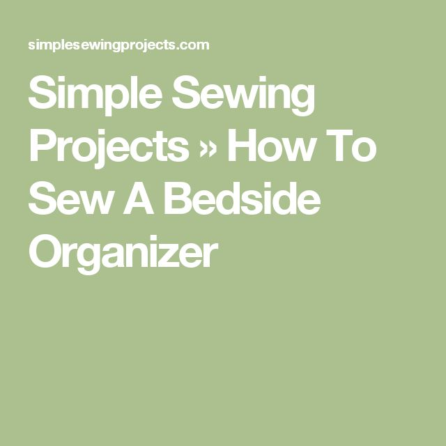 Simple Sewing Projects  »  How To Sew A Bedside Organizer