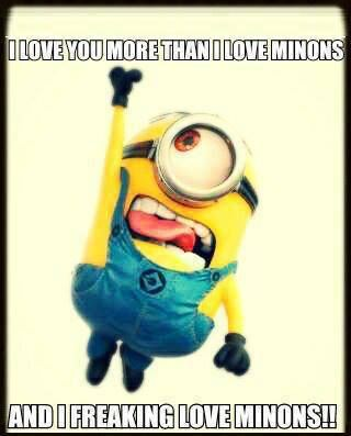 you more than I love minions! And I freaking love minions! funny ...