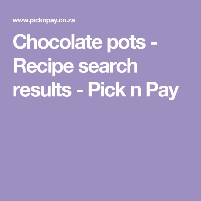 Chocolate pots - Recipe search results - Pick n Pay