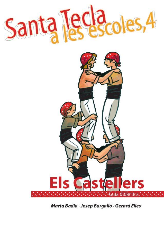 Els castellers. Guia didàctica (Santa Tecla a les escoles) by Institut de Ciències de l'Educació, Universitat Rovira i Virgili via slideshare