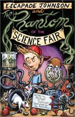 Escapade Johnson and The Phantom of the Science Fair by Michael Sullivan