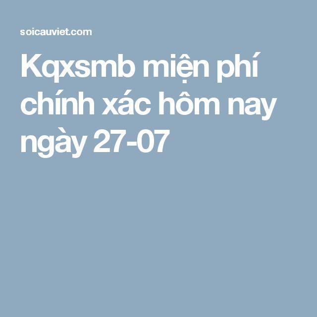 Kqxsmb miễn phí chính xác hôm nay ngày 27-07