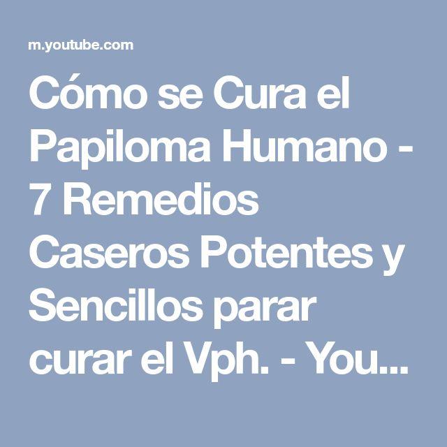 Cómo se Cura el Papiloma Humano - 7 Remedios Caseros Potentes y Sencillos parar curar el Vph. - YouTube