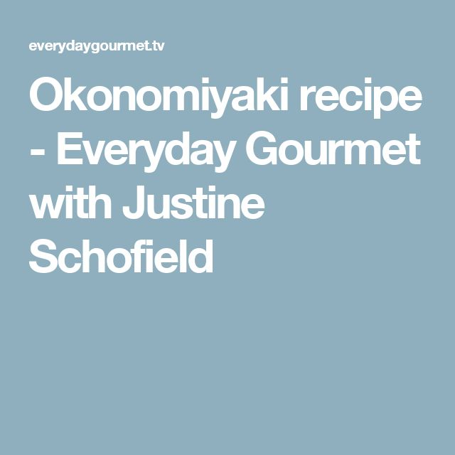 Okonomiyaki recipe - Everyday Gourmet with Justine Schofield