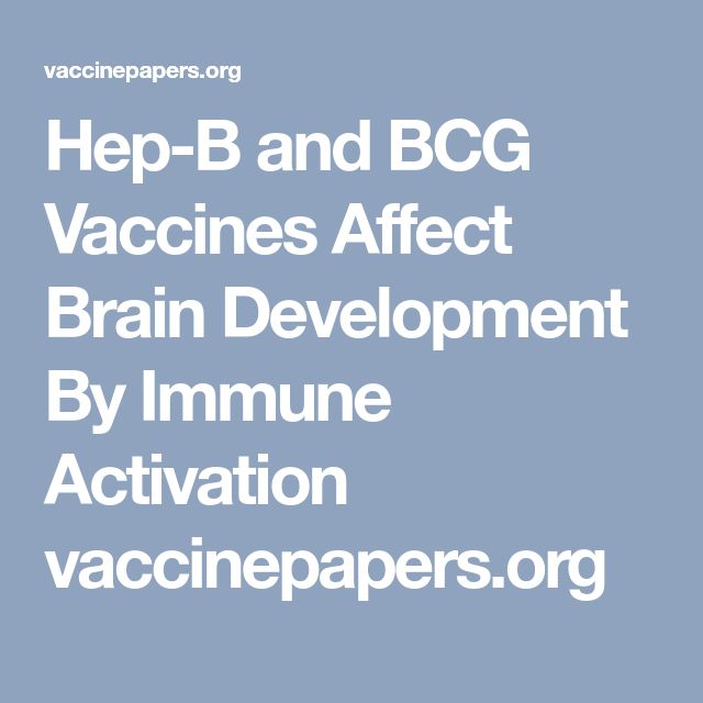 Hep-B and BCG Vaccines Affect Brain Development By Immune Activation vaccinepapers.org
