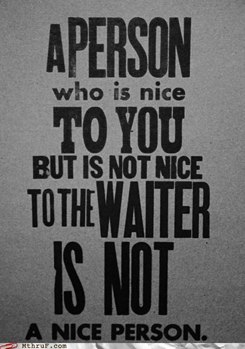 :): Be Nice, Quotes, Truth, Wisdom, So True, Thought, Waiter, Nice Person