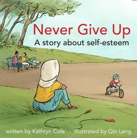 Never Give Up by Kathryn Cole, illustrated by Qin Leng. Shaun is strong enough to know that even things that don't come easily can be mastered through determination and hard work. Learning to ride his two-wheeler with the help of his friend Nadia, he overcomes his fear and the teasing of the other children in the park and manages to impress friends and bullies alike.   April 2015