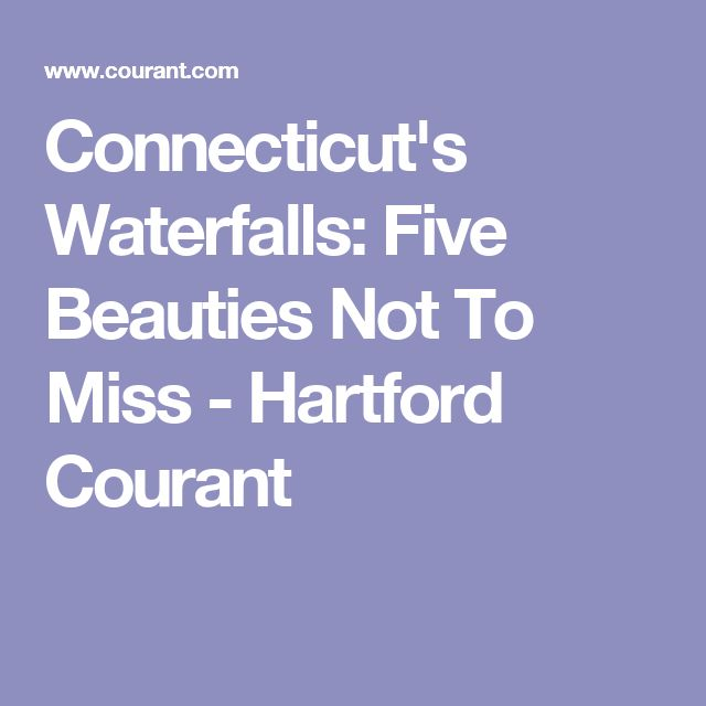 Connecticut's Waterfalls: Five Beauties Not To Miss - Hartford Courant
