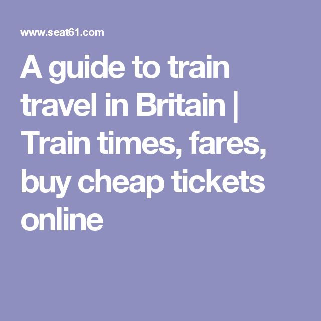 A guide to train travel in Britain | Train times, fares, buy cheap tickets online
