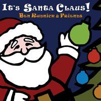 Modern Kindie Rock Christmas Music for Kids: 'It's Santa Claus!' - Ben Rudnick & Friends